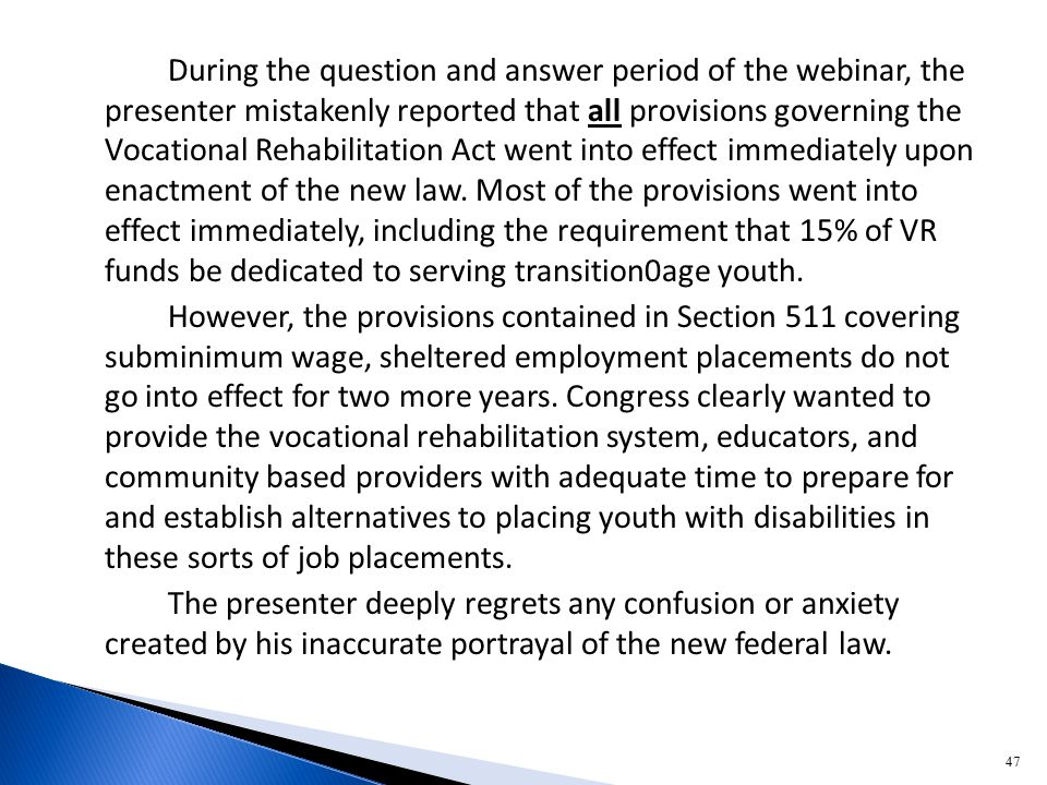 During the question and answer period of the webinar, the presenter mistakenly reported that all provisions governing the Vocational Rehabilitation Ac