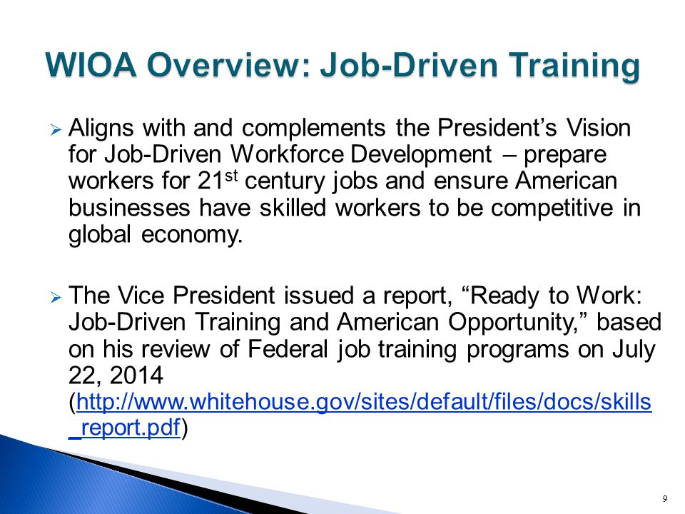  Aligns with and complements the President's Vision for Job-Driven Workforce Development – prepare workers for 21 st century jobs and ensure American
