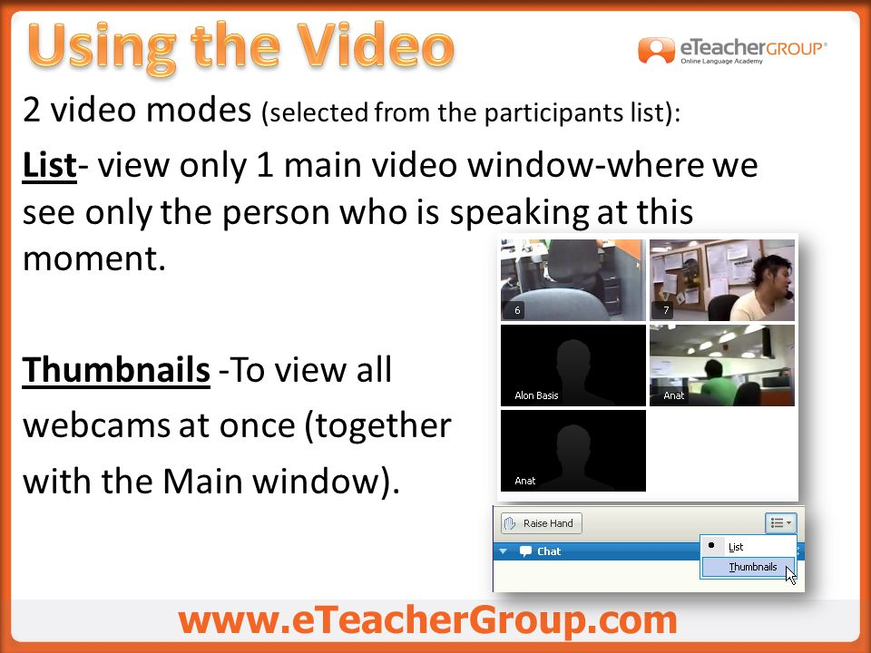2 video modes (selected from the participants list): List- view only 1 main video window-where we see only the person who is speaking at this moment.