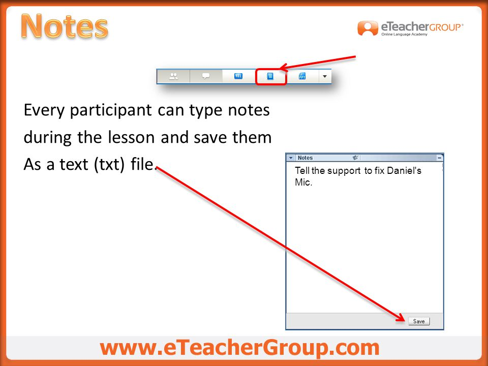 Every participant can type notes during the lesson and save them As a text (txt) file.