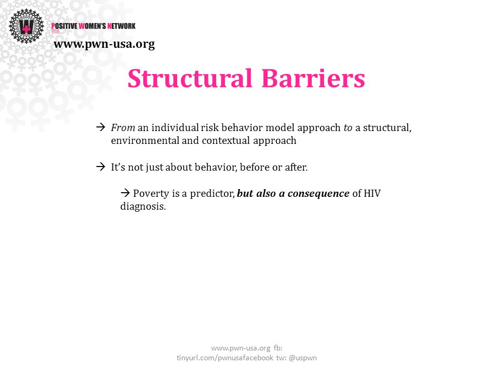 Structural Barriers  From an individual risk behavior model approach to a structural, environmental and contextual approach  It's not just about behavior, before or after.