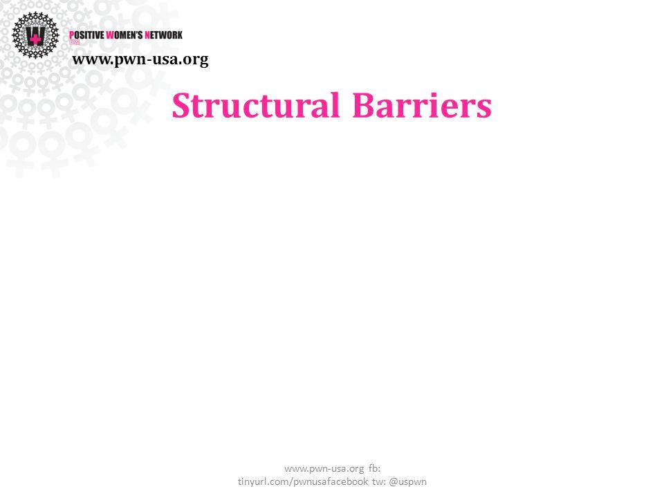 Structural Barriers www.pwn-usa.org fb: tinyurl.com/pwnusafacebook tw: @uspwn www.pwn-usa.org
