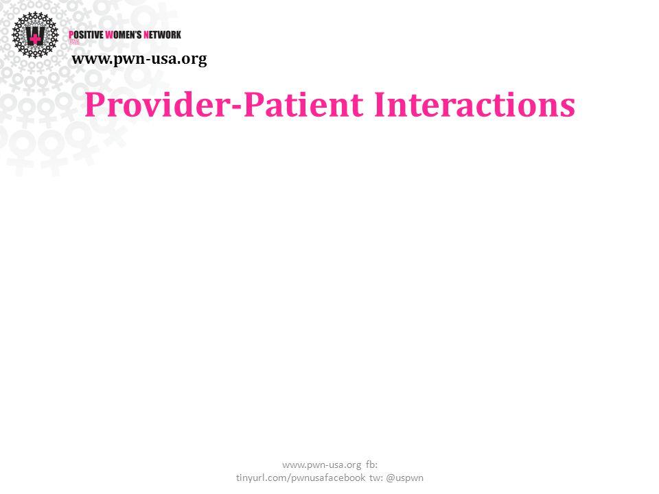 Provider-Patient Interactions www.pwn-usa.org fb: tinyurl.com/pwnusafacebook tw: @uspwn www.pwn-usa.org