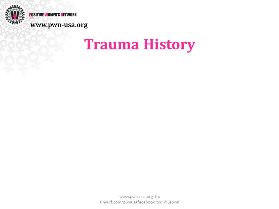 Trauma History www.pwn-usa.org fb: tinyurl.com/pwnusafacebook tw: @uspwn www.pwn-usa.org