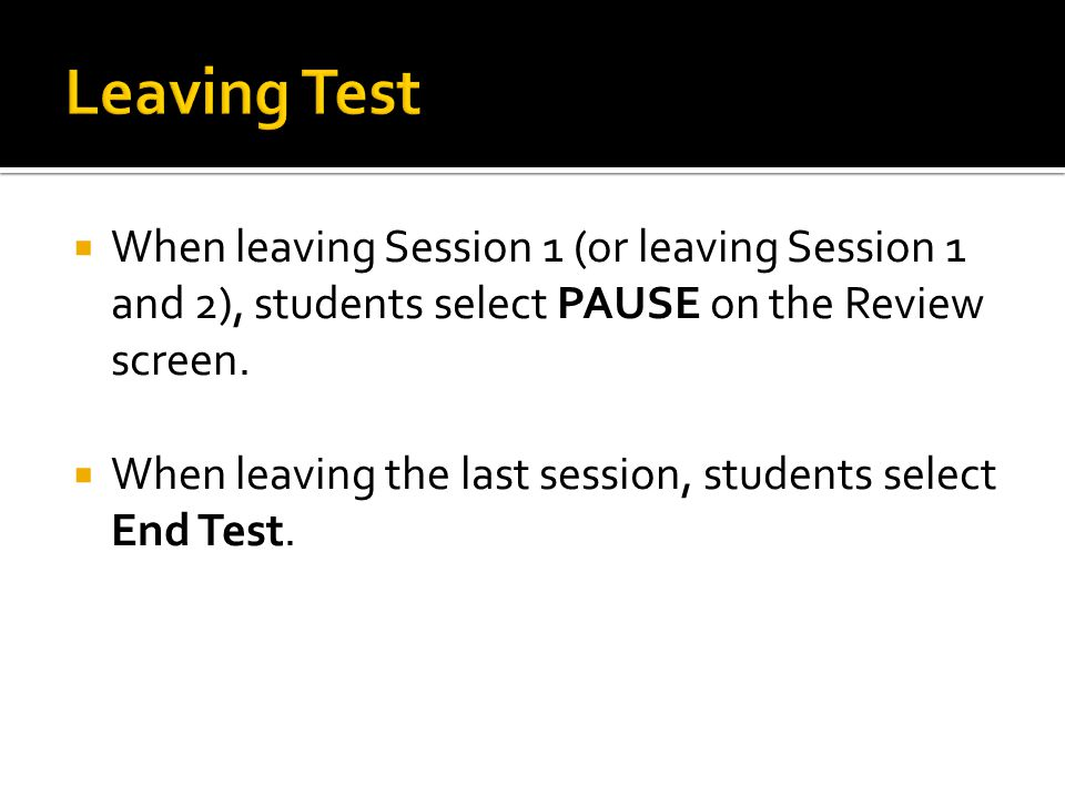  When leaving Session 1 (or leaving Session 1 and 2), students select PAUSE on the Review screen.
