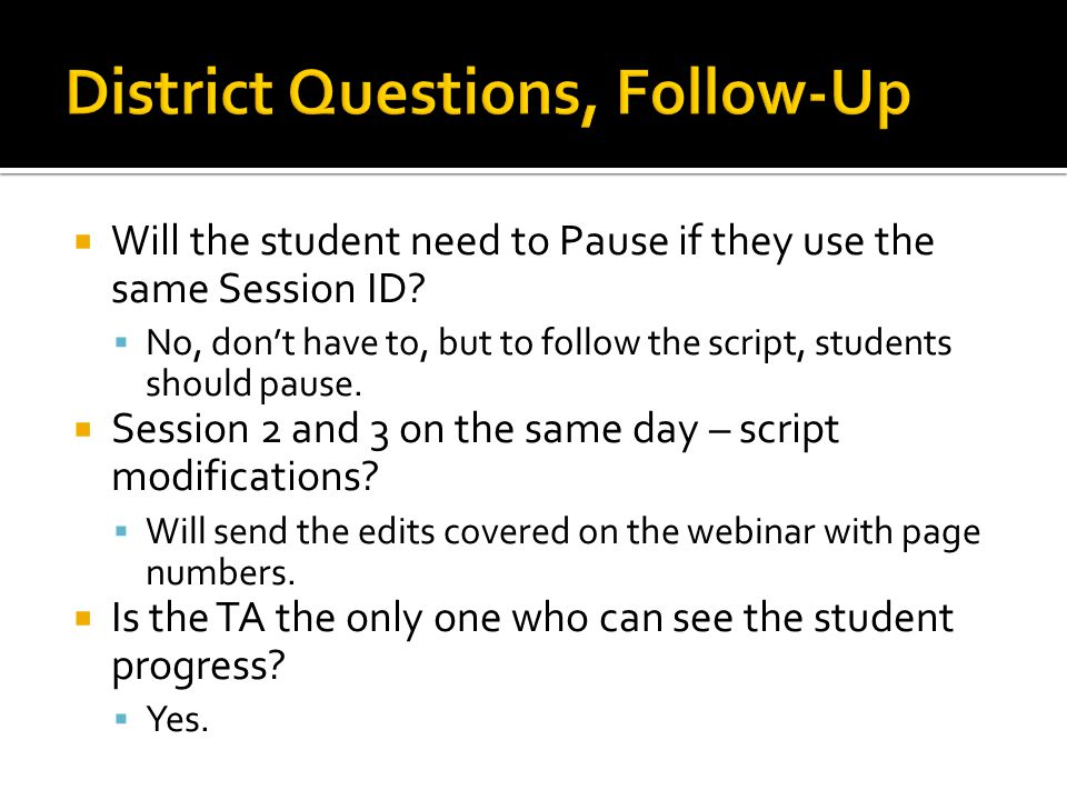  Will the student need to Pause if they use the same Session ID?  No, don't have to, but to follow the script, students should pause.  Session 2 an