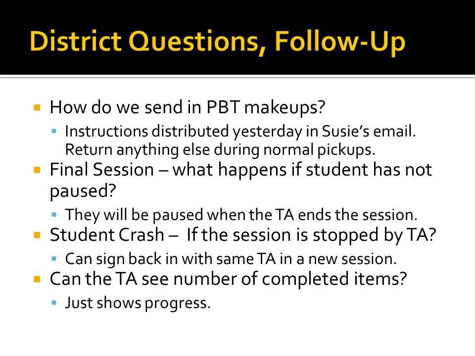  How do we send in PBT makeups.  Instructions distributed yesterday in Susie's email.
