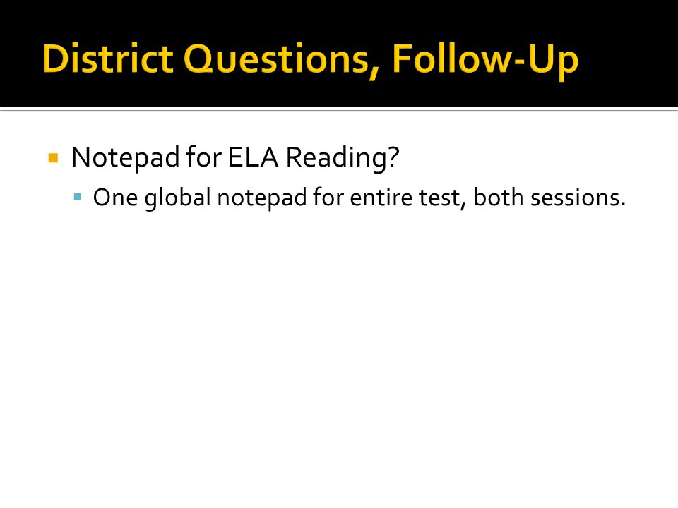  Notepad for ELA Reading?  One global notepad for entire test, both sessions.