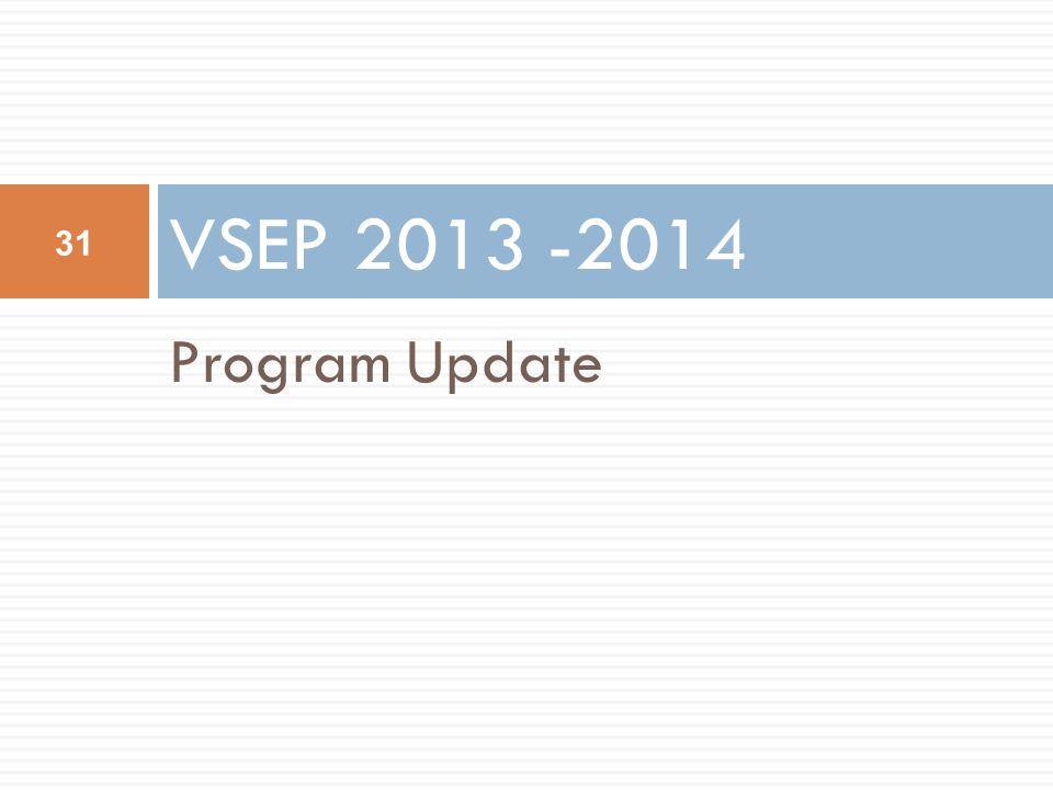Program Update VSEP 2013 -2014 31