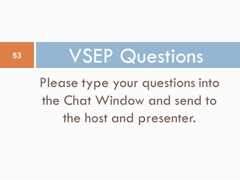 Please type your questions into the Chat Window and send to the host and presenter.