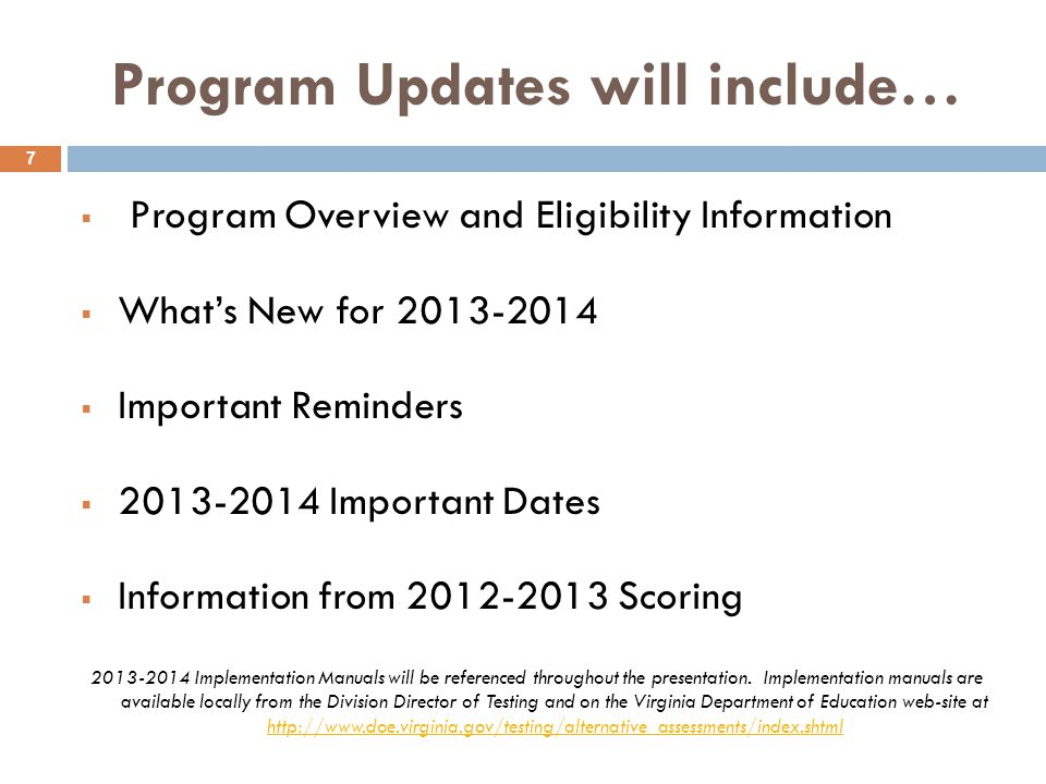 Program Updates will include…  Program Overview and Eligibility Information  What's New for 2013-2014  Important Reminders  2013-2014 Important Dates  Information from 2012-2013 Scoring 2013-2014 Implementation Manuals will be referenced throughout the presentation.