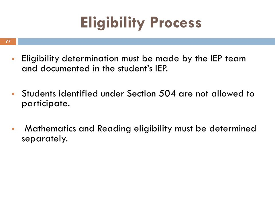 Eligibility Process  Eligibility determination must be made by the IEP team and documented in the student's IEP.