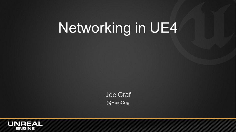 Networking in UE4 Joe Graf @EpicCog