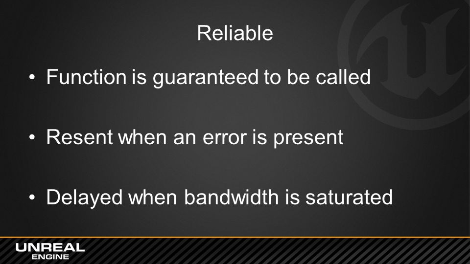 Reliable Function is guaranteed to be called Resent when an error is present Delayed when bandwidth is saturated