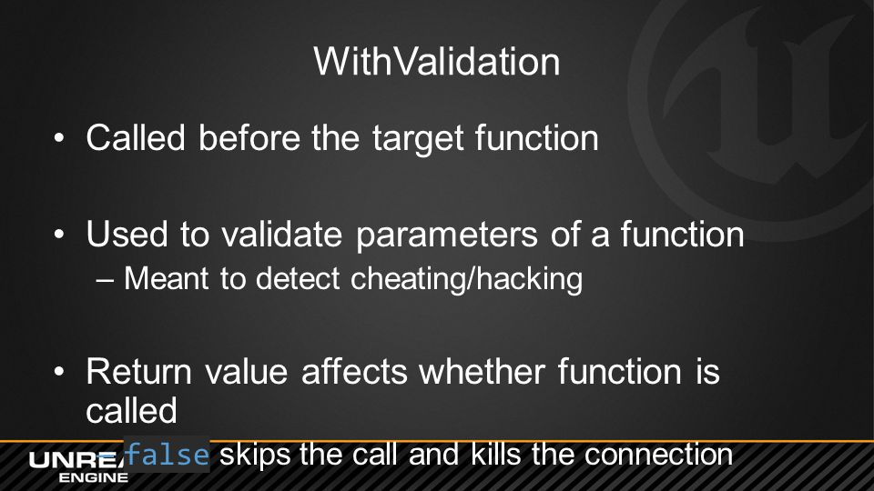 WithValidation Called before the target function Used to validate parameters of a function –Meant to detect cheating/hacking Return value affects whet