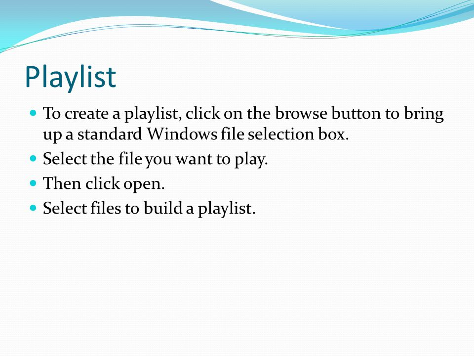 Playlist To create a playlist, click on the browse button to bring up a standard Windows file selection box.