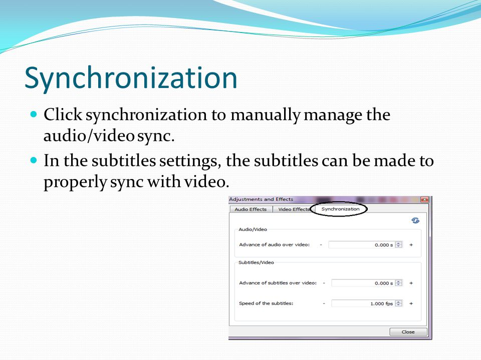 Synchronization Click synchronization to manually manage the audio/video sync.