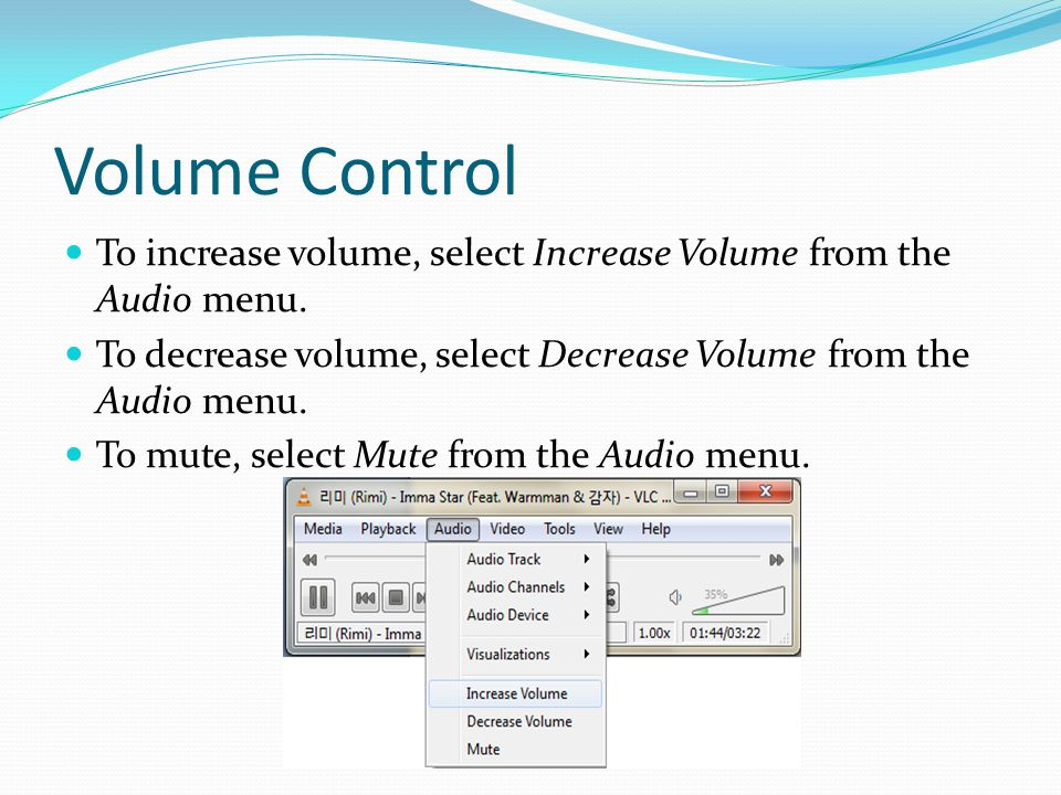 Volume Control To increase volume, select Increase Volume from the Audio menu.
