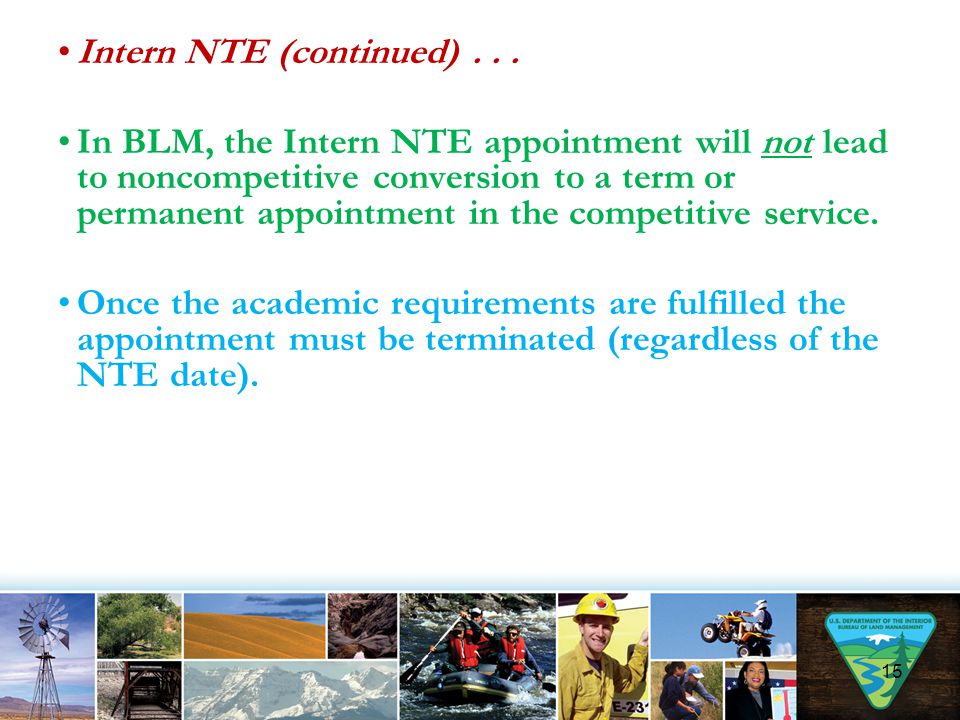 Intern NTE (continued)... In BLM, the Intern NTE appointment will not lead to noncompetitive conversion to a term or permanent appointment in the comp