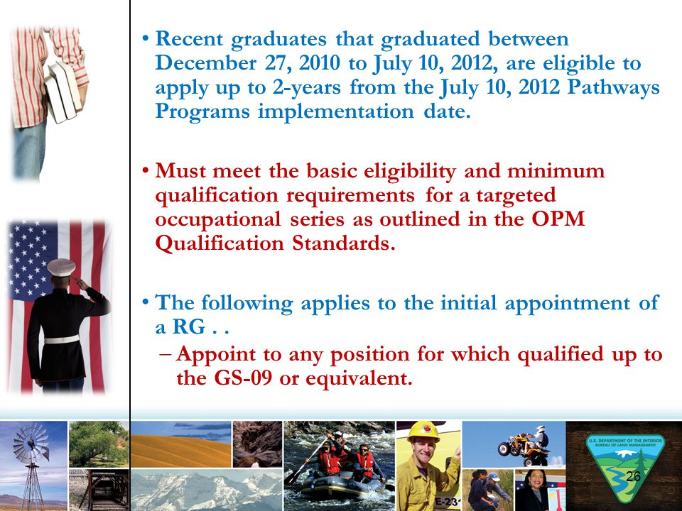 Recent graduates that graduated between December 27, 2010 to July 10, 2012, are eligible to apply up to 2-years from the July 10, 2012 Pathways Programs implementation date.