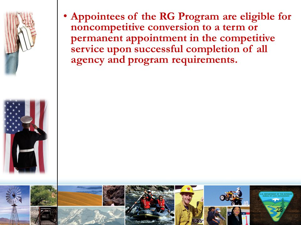 28 Appointees of the RG Program are eligible for noncompetitive conversion to a term or permanent appointment in the competitive service upon successful completion of all agency and program requirements.