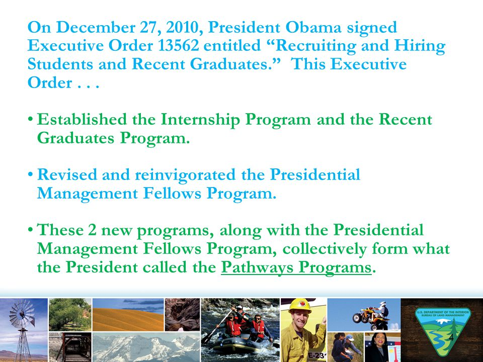 "On December 27, 2010, President Obama signed Executive Order 13562 entitled ""Recruiting and Hiring Students and Recent Graduates."" This Executive Orde"
