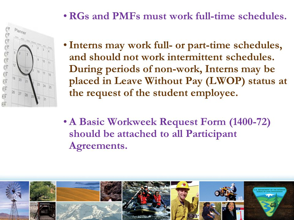 RGs and PMFs must work full-time schedules. Interns may work full- or part-time schedules, and should not work intermittent schedules. During periods