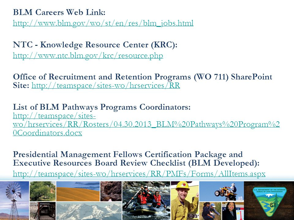 BLM Careers Web Link: http://www.blm.gov/wo/st/en/res/blm_jobs.html NTC - Knowledge Resource Center (KRC): http://www.ntc.blm.gov/krc/resource.php Off