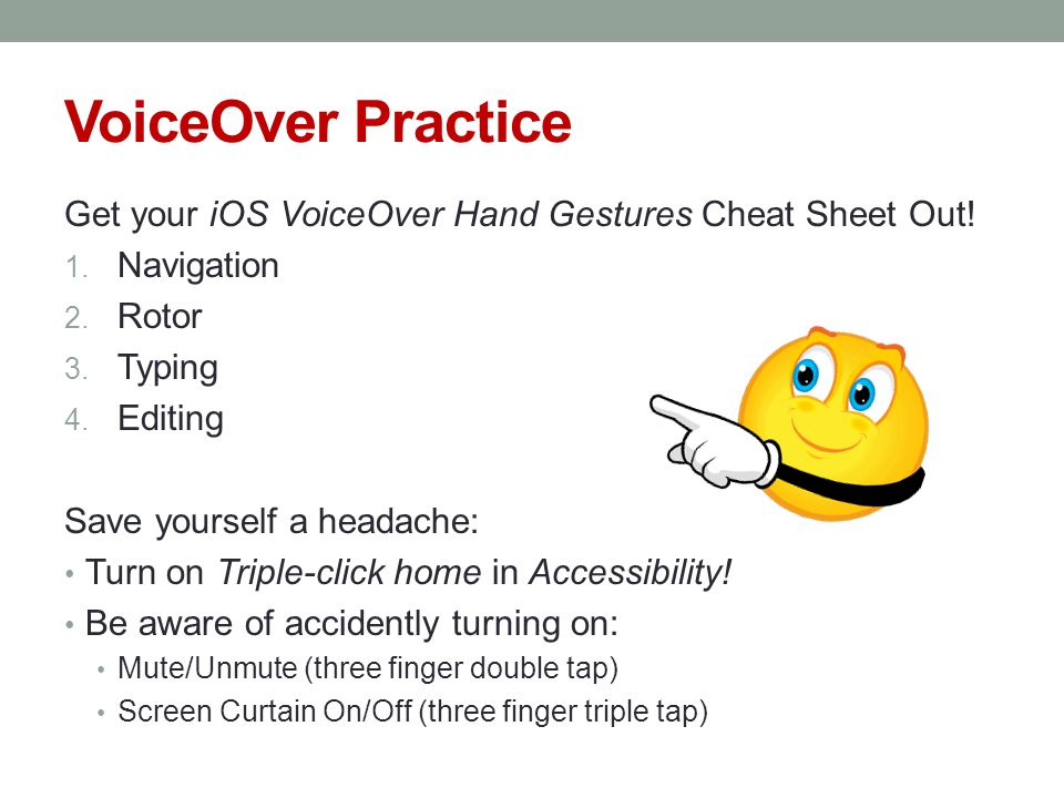 VoiceOver Practice Get your iOS VoiceOver Hand Gestures Cheat Sheet Out.