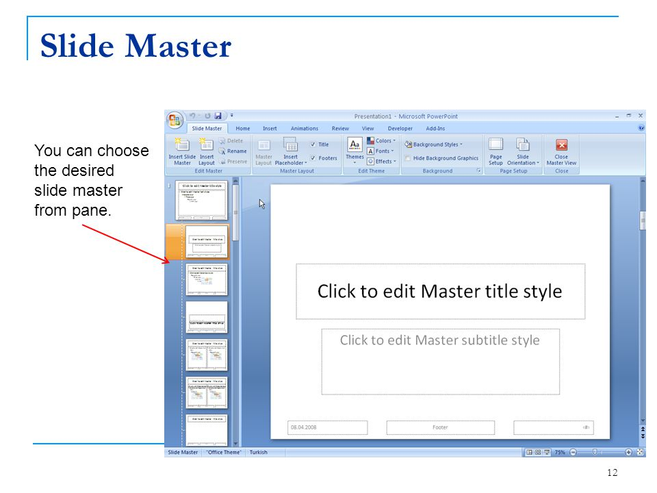 Slide Master 12 You can choose the desired slide master from pane.