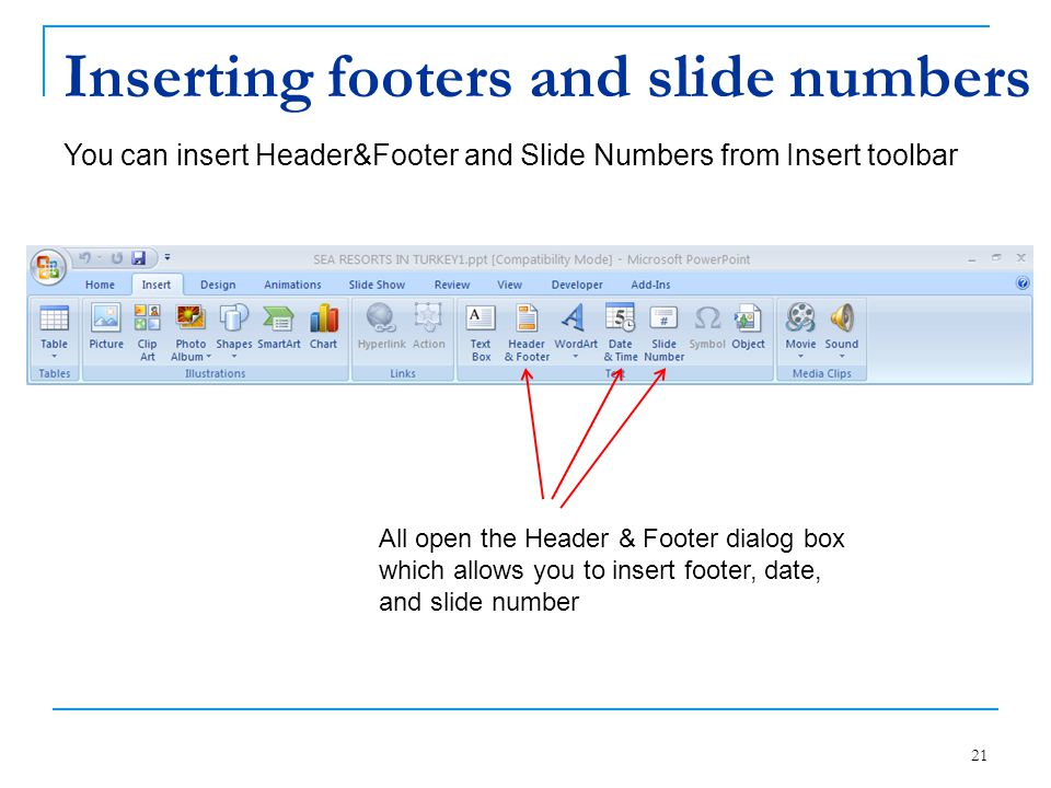21 Inserting footers and slide numbers You can insert Header&Footer and Slide Numbers from Insert toolbar All open the Header & Footer dialog box whic