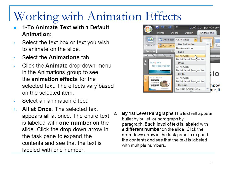 Working with Animation Effects 1-To Animate Text with a Default Animation: Select the text box or text you wish to animate on the slide. Select the An