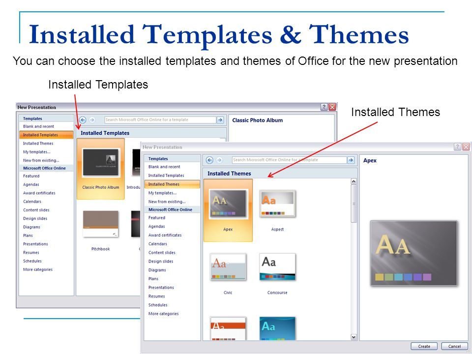 Installed Templates & Themes 9 You can choose the installed templates and themes of Office for the new presentation Installed Templates Installed Them