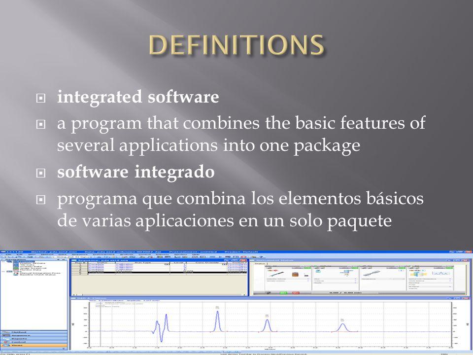  integrated software  a program that combines the basic features of several applications into one package  software integrado  programa que combina los elementos básicos de varias aplicaciones en un solo paquete