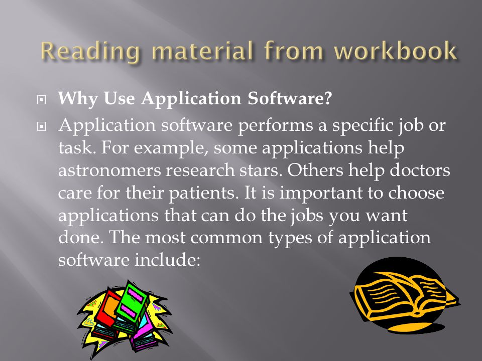  Why Use Application Software. Application software performs a specific job or task.