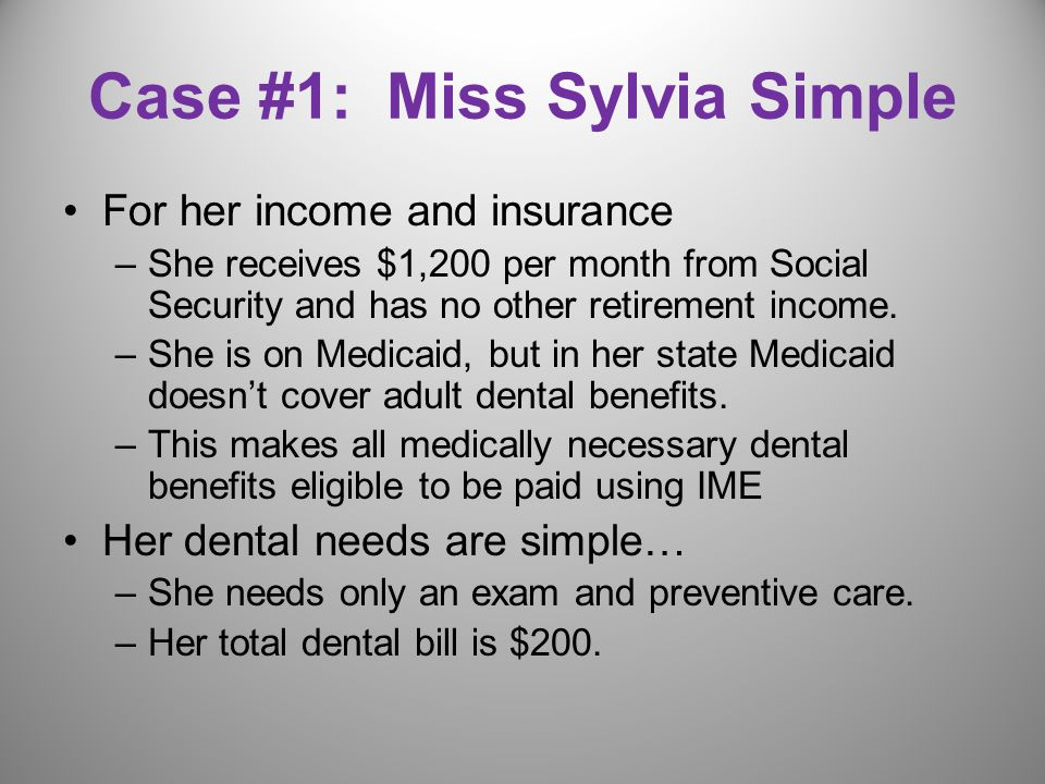 Case #1: Miss Sylvia Simple For her income and insurance –She receives $1,200 per month from Social Security and has no other retirement income.