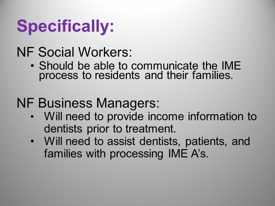 NF Social Workers: Should be able to communicate the IME process to residents and their families.