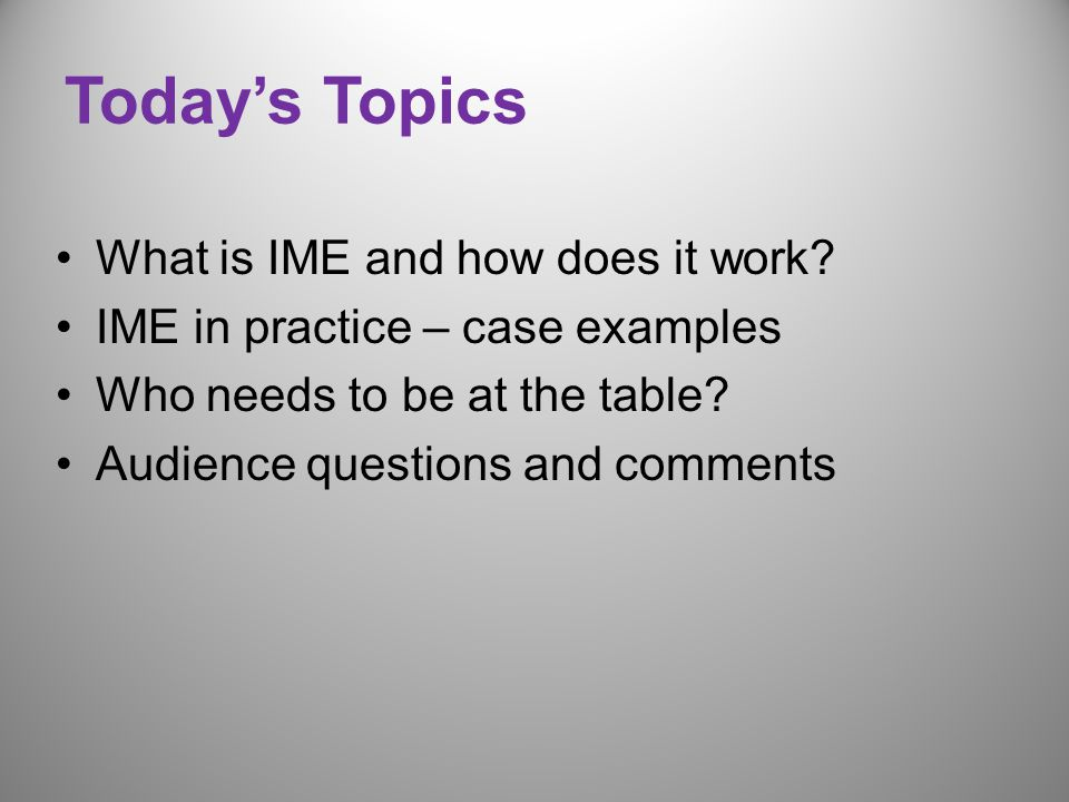 Today's Topics What is IME and how does it work.