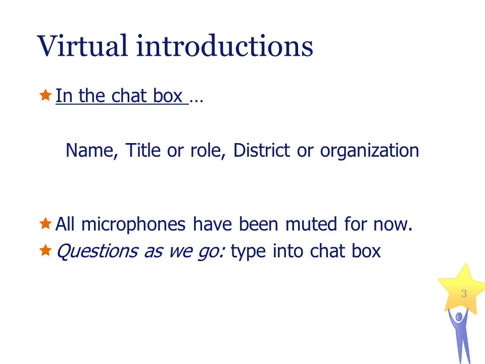 Virtual introductions  In the chat box … Name, Title or role, District or organization  All microphones have been muted for now.