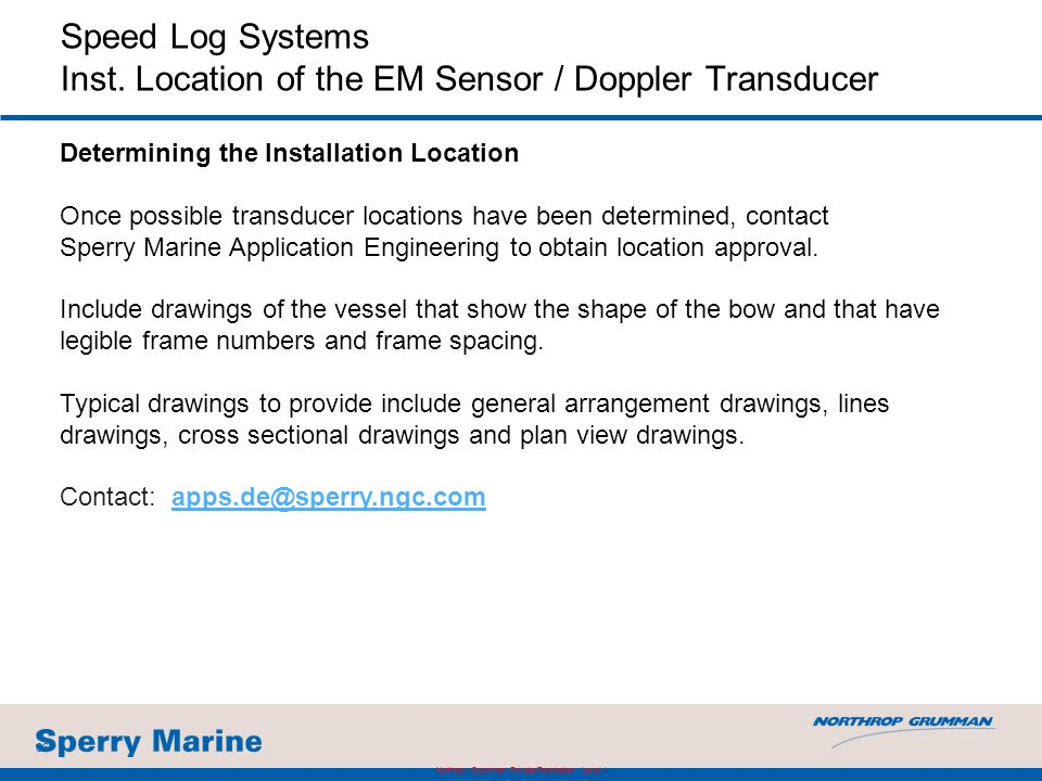 Speed Log Systems Inst. Location of the EM Sensor / Doppler Transducer Determining the Installation Location Once possible transducer locations have b