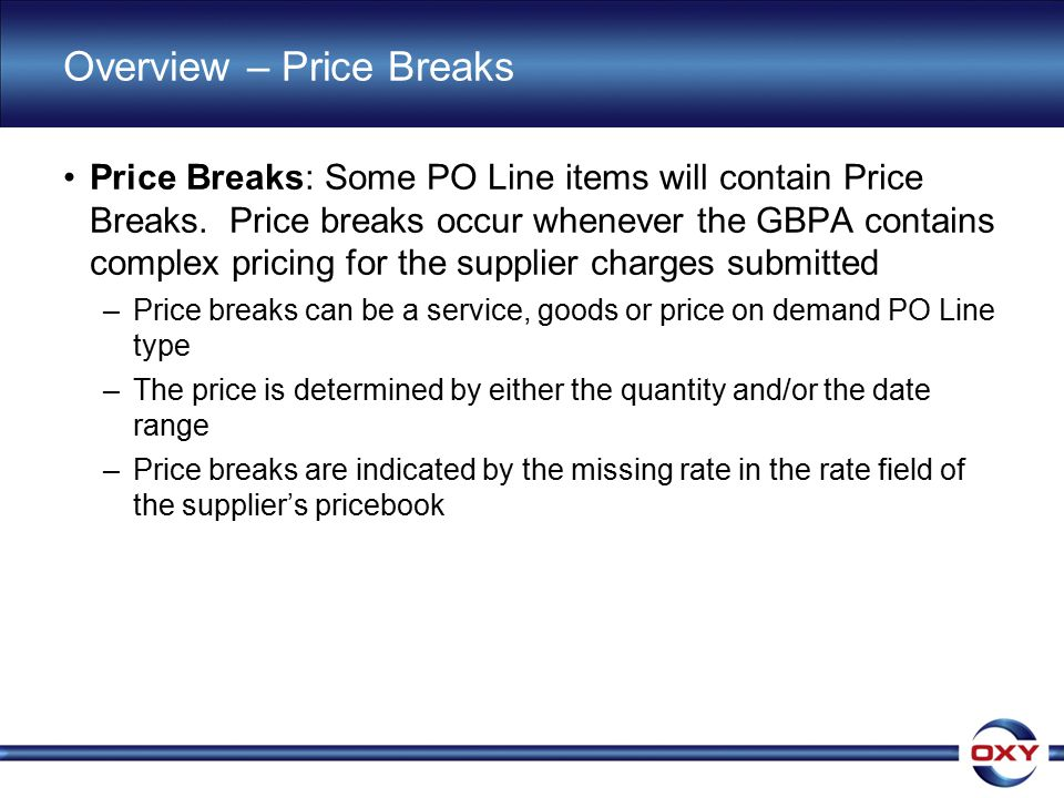 Overview – Price Breaks Price Breaks: Some PO Line items will contain Price Breaks.