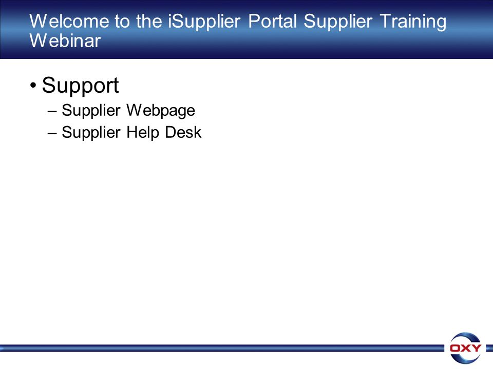Welcome to the iSupplier Portal Supplier Training Webinar Support –Supplier Webpage –Supplier Help Desk
