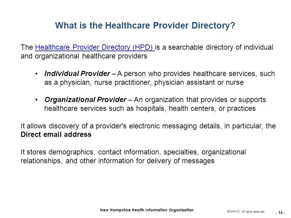 - 14 - New Hampshire Health Information Organization © NHHIO. All rights reserved. What is the Healthcare Provider Directory? The Healthcare Provider