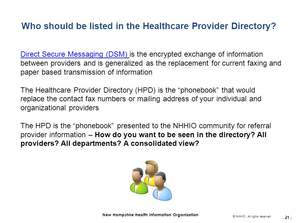 - 21 - New Hampshire Health Information Organization © NHHIO. All rights reserved. Who should be listed in the Healthcare Provider Directory? Direct S