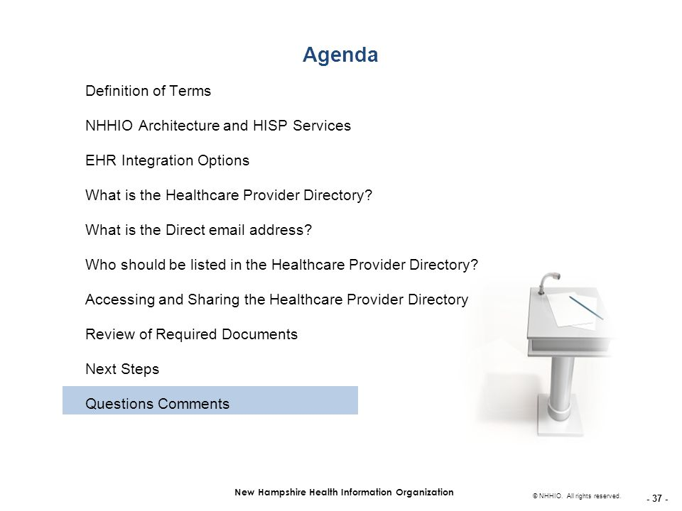 - 37 - New Hampshire Health Information Organization © NHHIO. All rights reserved. Agenda Definition of Terms NHHIO Architecture and HISP Services EHR