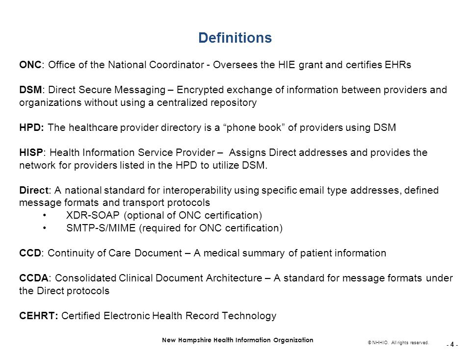 - 4 - New Hampshire Health Information Organization © NHHIO. All rights reserved. Definitions ONC: Office of the National Coordinator - Oversees the H