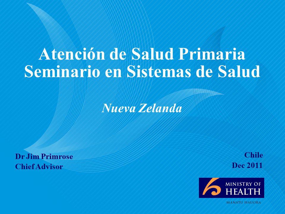 Dr Jim Primrose Chief Advisor Atención de Salud Primaria Seminario en Sistemas de Salud Nueva Zelanda Chile Dec 2011