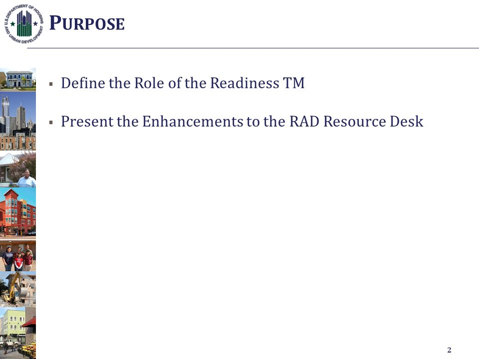  Define the Role of the Readiness TM  Present the Enhancements to the RAD Resource Desk P URPOSE 2