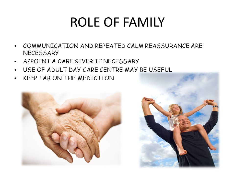ROLE OF FAMILY COMMUNICATION AND REPEATED CALM REASSURANCE ARE NECESSARY APPOINT A CARE GIVER IF NECESSARY USE OF ADULT DAY CARE CENTRE MAY BE USEFUL KEEP TAB ON THE MEDICTION
