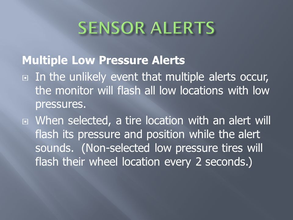 Multiple Low Pressure Alerts  In the unlikely event that multiple alerts occur, the monitor will flash all low locations with low pressures.